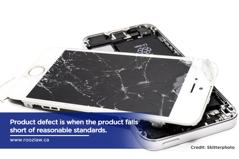 Product defect is when the product falls short of reasonable standards.