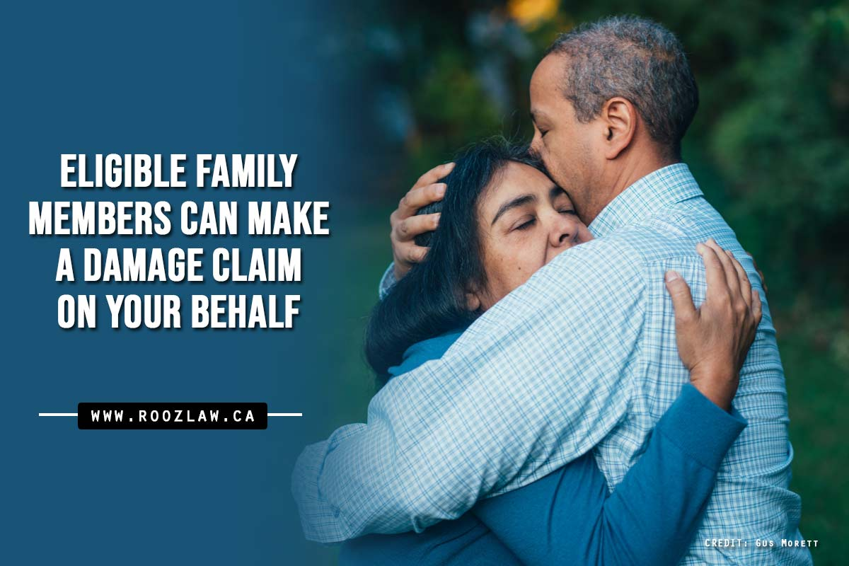 Eligible family members can make a damage claim on your behalf