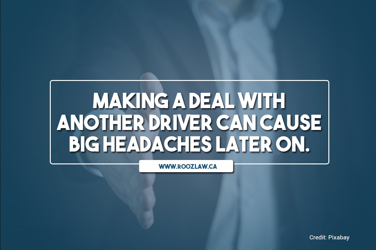 Making a deal with another driver can cause big headaches later on.